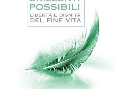 Orizzonti possibili – Libertà e dignità del fine vita