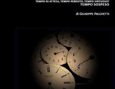 Tempo di attesa, tempo perduto, tempo virtuoso? Tempo sospeso